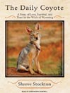 The Daily Coyote (MP3): A Story of Love, Survival, and Trust in the Wilds of Wyoming